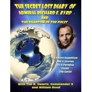 The Secret Lost Diary of Admiral Richard E. Byrd and the Phantom of the Poles by Admiral Richard E Byrd