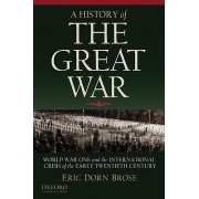 A History of the Great War by Professor Department of History and Politics Eric Dorn Brose