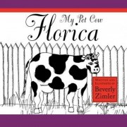 My Pet Cow Florica by Beverly Zimler