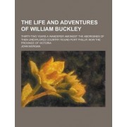 The Life and Adventures of William Buckley; Thirty-Two Years a Wanderer Amongst the Aborigines of Then Unexplored Country Round Port Phillip, Now the by John Morgan