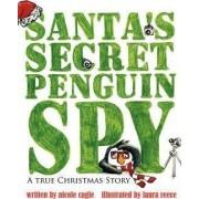 Santa's Secret Penguin Spy by Nicole Cagle