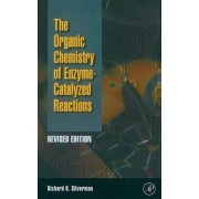 The Organic Chemistry of Enzyme-Catalyzed Reactions by Richard B. Silverman