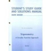 Student Study Guide and Solutions Manual for Trigonometry by Marie Aratari
