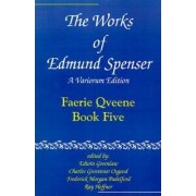 The Works of Edmund Spenser: The Faerie Queene, Book Five Vol 5 by Edmund Spenser