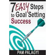 7 Easy Steps to Goal Setting Success