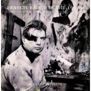 Francis Bacon in the 1950s by Michael Peppiatt