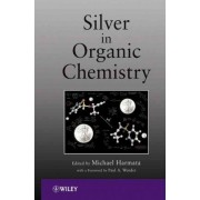 Silver in Organic Chemistry by Dr. Michael Harmata