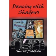 Dancing with Shadows by Shiraz Pradhan