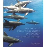 The Lives of Hawaii's Dolphins and Whales: Natural History and Conservation