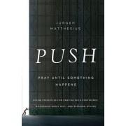 Push: Pray Until Something Happens by Jurgen Matthesius
