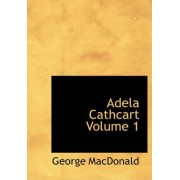 Adela Cathcart Volume 1 by George MacDonald