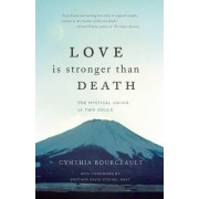 Love Is Stronger Than Death by PhD Rev Cynthia Bourgeault
