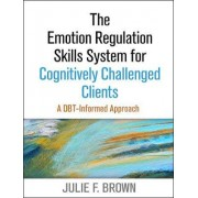 The Emotion Regulation Skills System for Cognitively Challenged Clients by Julie F. Brown