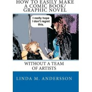 How to Easily Make a Comic Book/Graphic Novel by Linda M Andersson