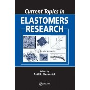 Current Topics in Elastomers Research by Anil K. Bhowmick