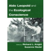 Aldo Leopold and the Ecological Conscience by Richard L. Knight