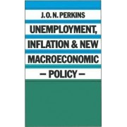 Unemployment, Inflation and New Macroeconomic Policy by J. O. N. Perkins