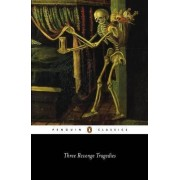 Three Revenge Tragedies: The Revenger's Tragedy,The White Devil,The Changeling by Thomas Middleton