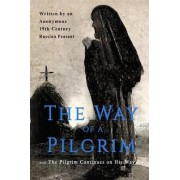 The Way of a Pilgrim and the Pilgrim Continues on His Way by Anonymous 19th Century Russian Peasant