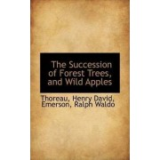 The Succession of Forest Trees, and Wild Apples by Thoreau Henry David