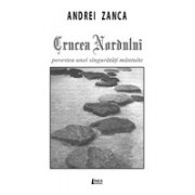 Crucea Nordului. Povestea unei singuratati mantuite - Zanca, Andrei.