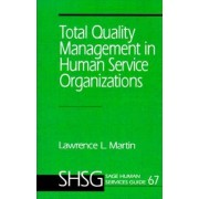 Total Quality Management in Human Service Organizations by Lawrence L. Martin