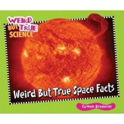 Weird But True Space Facts by Carmen Bredeson