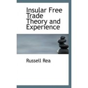 Insular Free Trade Theory and Experience by Russell Rea