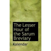 The Lesser Hour of the Sarum Breviary by Kalendar