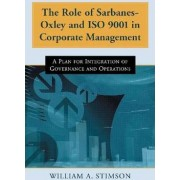 The Role of Sarbanes-Oxley and ISO 9001 in Corporate Management by William A. Stimson