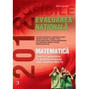 MATEMATICA. EVALUAREA NATIONALA 2012. TEME RECAPITULATIVE SI 55 DE TESTE REZOLVATE. CLASA A VIII-A.
