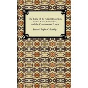 The Rime of the Ancient Mariner, Kubla Khan, Christabel, and the Conversation Poems by Samuel Taylor Coleridge