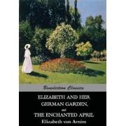 Elizabeth and Her German Garden, and the Enchanted April by Elizabeth von Arnim