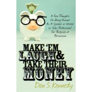 Make 'em Laugh & Take Their Money by Dan S Kennedy