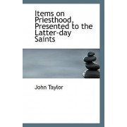 Items on Priesthood, Presented to the Latter-Day Saints by John Taylor