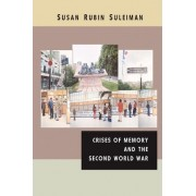 Crises of Memory and the Second World War by Dillon Professor of the Civilization of France Professor of Comparative Literature Susan Rubin Suleiman