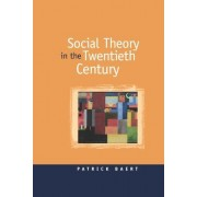 Social Theory in the Twentieth Century by Patrick Baert