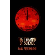 The Tyranny of Science by Paul K. Feyerabend