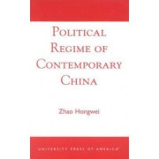 Political Regime of Contemporary China by Hongwei Zhao