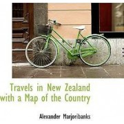 Travels in New Zealand with a Map of the Country by Alexander Marjoribanks