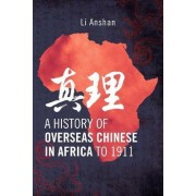 A History of Overseas Chinese in Africa to 1911 by Li Anshan