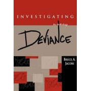 Investigating Deviance by Bruce A Jacobs