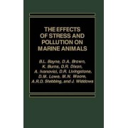 The Effects of Stress & Pollution on Marine Animals by B L Bayne