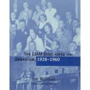 The CIAM Discourse on Urbanism, 1928--1960 by Eric Mumford