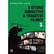 O ISTORIE SUBIECTIVA A TRANZITIEI FILMICE. VOLUMUL III