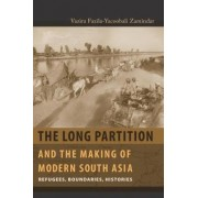 The Long Partition and the Making of Modern South Asia by Vazira Fazila-Yacoobali Zamindar