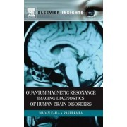 Quantum Magnetic Resonance Imaging Disorders of Human Brain Disorders by Madan M. Kaila