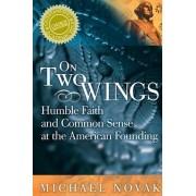 On Two Wings by Michael Novak