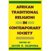 African Traditional Religions in Contemporary Society by Professor of African and African American Studies Professor of African Religious Studies Jacob K Olupona