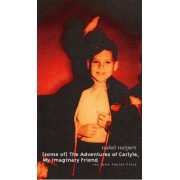 (Some of) the Adventures of Carlyle, My Imaginary Friend by Dainars Hazners